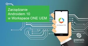 Zarządzanie Androidem 10 w Workspace One